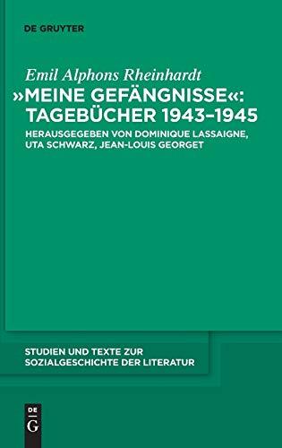 """""""Meine Gefängnisse"""": Tagebücher 1943 - 1945: Emil Alphons Rheinhardts Tagebücher 1943 bis 1945 (Studien und Texte zur Sozialgeschichte der Literatur, Band 125)"""