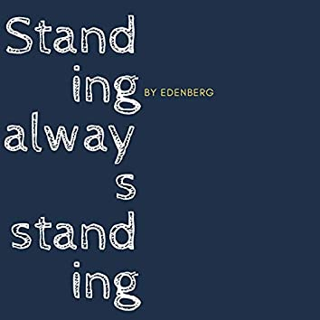 Standing Always Standing