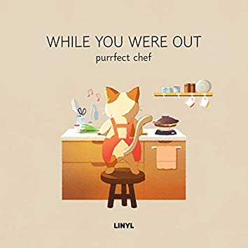 While you were out -Purrfect Chef-