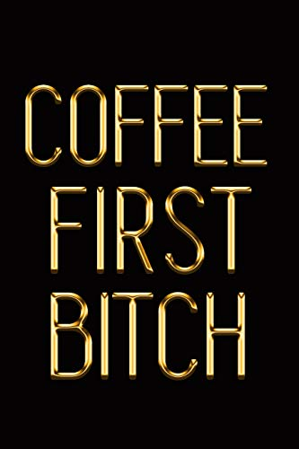 Coffee First Bitch: Elegant Gold & Black Notebook | Take Notes With a Cup of Joe! | Stylish Luxury Journal