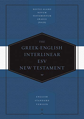 Compare Textbook Prices for Greek-English Interlinear ESV New Testament: Nestle-Aland Novum Testamentum Graece NA28 and English Standard Version ESV English and Ancient Greek Edition Bilingual Edition ISBN 9781433530326 by ESV Bibles