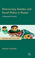 Democracy, Gender, and Social Policy in Russia: A Wayward Society (Gender and Politics)