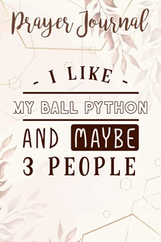 I Like My Ball Python And Maybe Like 3 People Quote Prayer Journal: Sistergirl Devotions, Bible Accessories Women, Prayerful Planner, Biblical Gifts,6x9 in
