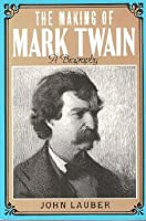 Making of Mark Twain: A Biography (American Century Series)