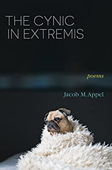 The Cynic in Extremis: Poems by [Jacob M. Appel]