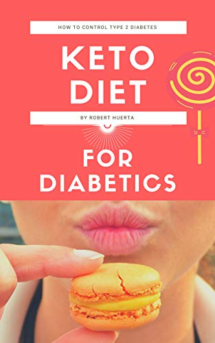 Keto diet for diabetics: Ketogenic diet for people with diabetes, is it a good option? and How to manage type 2 diabetes in a healthy and effective way (English Edition)