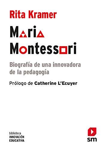 Maria Montessori: Biografía de una innovadora de la pedagogía: 35 (Biblioteca Innovación Educativa)