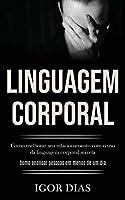Linguagem Corporal: Como melhorar seu relacionamento com o uso da linguagem corporal secreta (Como analisar pessoas em menos de um dia)