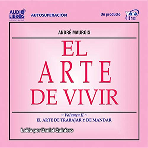 El Arte de Vivir, Volumen II (Texto Completo) [The Art of Living, Volume II ]                   By:                                                                                                                                 Andre Maurois                               Narrated by:                                                                                                                                 Daniel Quintero                      Length: 1 hr and 14 mins     5 ratings     Overall 2.4