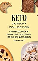 Keto Dessert Collection: A Complete Collection of Brownies, Pies, Tarts & Cookies for Your Keto Sweet Moments