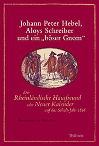 Johann Peter Hebel, Aloys Schreiber und ein 'böser Gnom': 'Der Rheinländische Hausfreund oder Neuer Kalender auf das Schalt-Jahr 1816' Faksimile- und Neudruck
