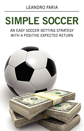 Simple Soccer: An Easy Soccer Betting Strategy With A Positive Expected Return