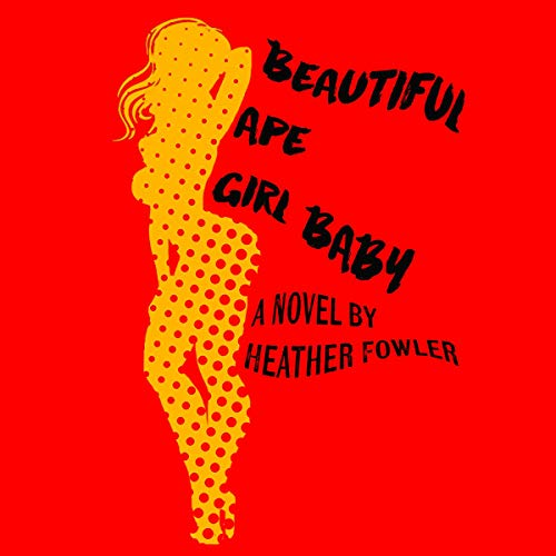 Beautiful Ape Girl Baby Audiobook By Heather Fowler cover art