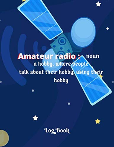 Amateur radio : noun, a hobby, where people talk about their hobby, using their hobby: Space Pattern Cover   Amateur Radio Log Book 120 pages   in ... and perfect gift for any radio amateur.