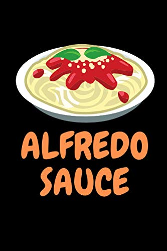 Alfredo Sauce: Alfredo Sauce lover Notebook for boys and girls. Cute Alfredo Sauce lined Notebook for man, women and Kids. Birthday, Christmas and Thanksgiving Gift For Alfredo Sauce Lovers.