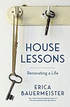 House Lessons: Renovating a Life by [Erica Bauermeister]