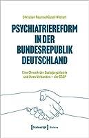 Psychiatriereform in der Bundesrepublik Deutschland: Eine Chronik der Sozialpsychiatrie und ihres Verbandes - der DGSP
