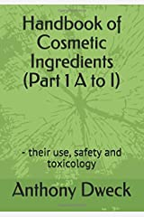 Handbook of Cosmetic Ingredients (Part 1 A to I): - their use, safety and toxicology Paperback