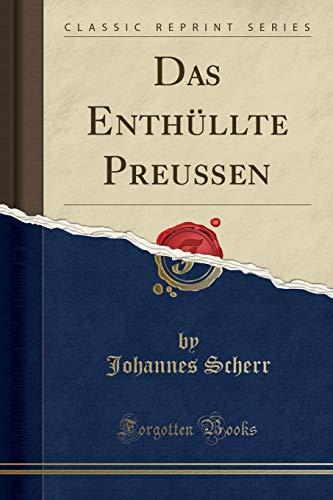 Das Enthüllte Preußen (Classic Reprint)
