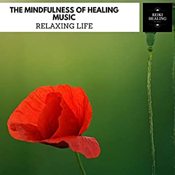 The Mindfulness Of Healing Music - Relaxing Life