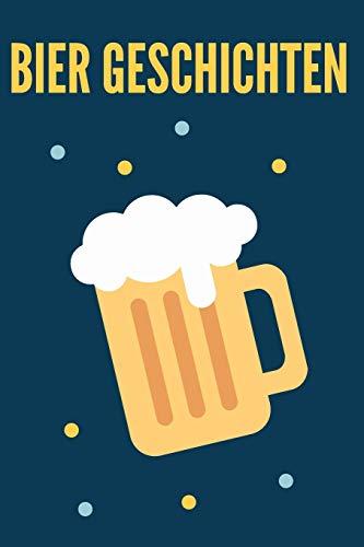 Bier Geschichten: Das 120 Seiten linierte Notizbuch ca. A5 Format. Perfektes Geschenk für alle, die gerne ein Glas Bier wie Zwickel, Weizenbier, ... trinken oder das Oktoberfest besuchen.