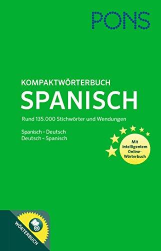 PONS Kompaktwörterbuch Spanisch: Spanisch - Deutsch / Deutsch - Spanisch. Mit 135.000 Stichwörtern & Wendungen. Mit intelligentem Online-Wörterbuch.: ... mit intelligentem Online-Wörterbuch