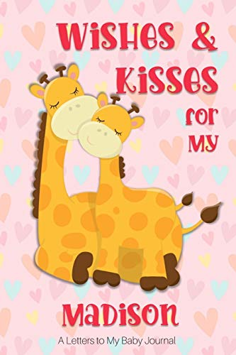 Wishes & Kisses for My Madison: A Letters to My Baby Journal