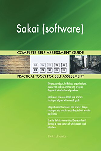 Sakai (software) All-Inclusive Self-Assessment - More than 660 Success Criteria, Instant Visual Insights, Comprehensive Spreadsheet Dashboard, Auto-Prioritized for Quick Results