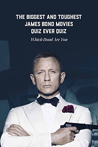 The Biggest and Toughest James Bond Movies Quiz Ever Quiz: Which Bond Are You: James Bond Films Quiz (English Edition)