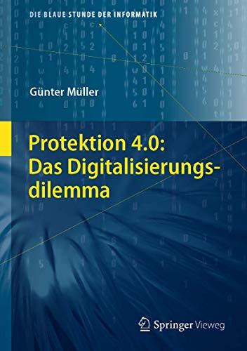Protektion 4.0: Das Digitalisierungsdilemma (Die blaue Stunde der Informatik)