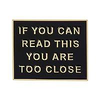 ゴールド&ブラックエナメルピン: IF YOU CAN READ THIS YOU ARE TOO Close。