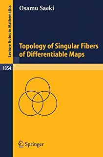Topology of Singular Fibers of Differentiable Maps (Lecture Notes in Mathematics) by Osamu Saeki(2004-12-14)