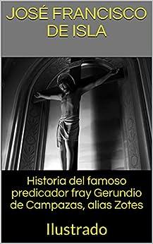 Historia del famoso predicador fray Gerundio de Campazas, alias Zotes: Ilustrado en losmasleidos.com
