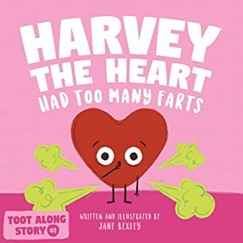Harvey The Heart Had Too Many Farts  A Rhyming Read Aloud Story Book For Kids And Adults About Farting and Friendship A Valentine s Day Gift For Boys ..  Fart Dictionaries and Toot Along Stories