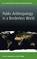 Public Anthropology in a Borderless World (Studies in Public and Applied Anthropology, 8)
