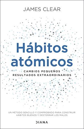 Hábitos atómicos: Cambios pequeños, resultados extraordinarios