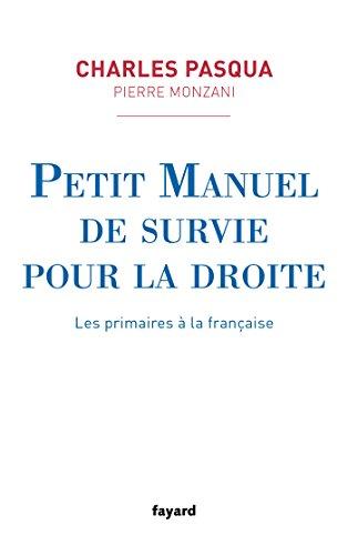 Petit manuel de survie pour la droite - Les primaires à la française: Les primaires à la française