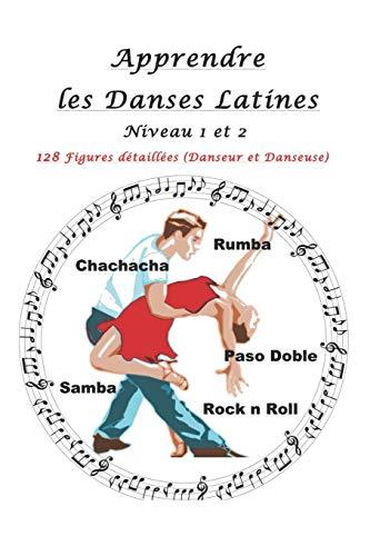 Apprendre les Danses Latines: Niveau 1 et 2: 128 Figures détaillées (Danseur et Danseuse)