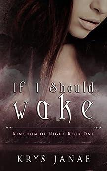 If I Should Wake (Kingdom of Night Series Book 1) by [Krys Janae, Christa Cunningham]