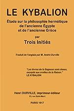 Le KYBALION - Étude sur la philosophie hermétique de l'ancienne Égypte et de l'ancienne Grèce de Trois Initiés