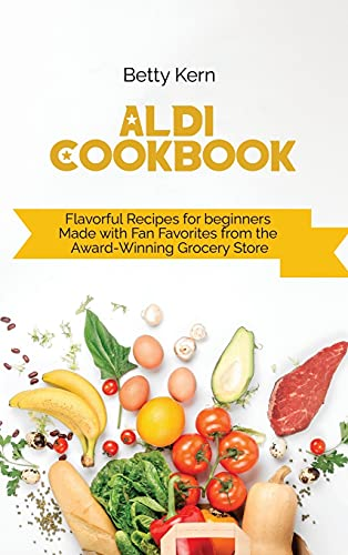 Aldi Cookbook: Flavorful Recipes for beginners Made with Fan Favorites from the Award-Winning Grocery Store