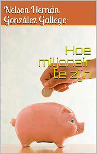 Hoe miljonair te zijn (Dutch Edition)