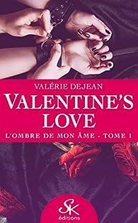 Valentine's Love, tome 1 : L'ombre de mon âme par Valérie Dejean