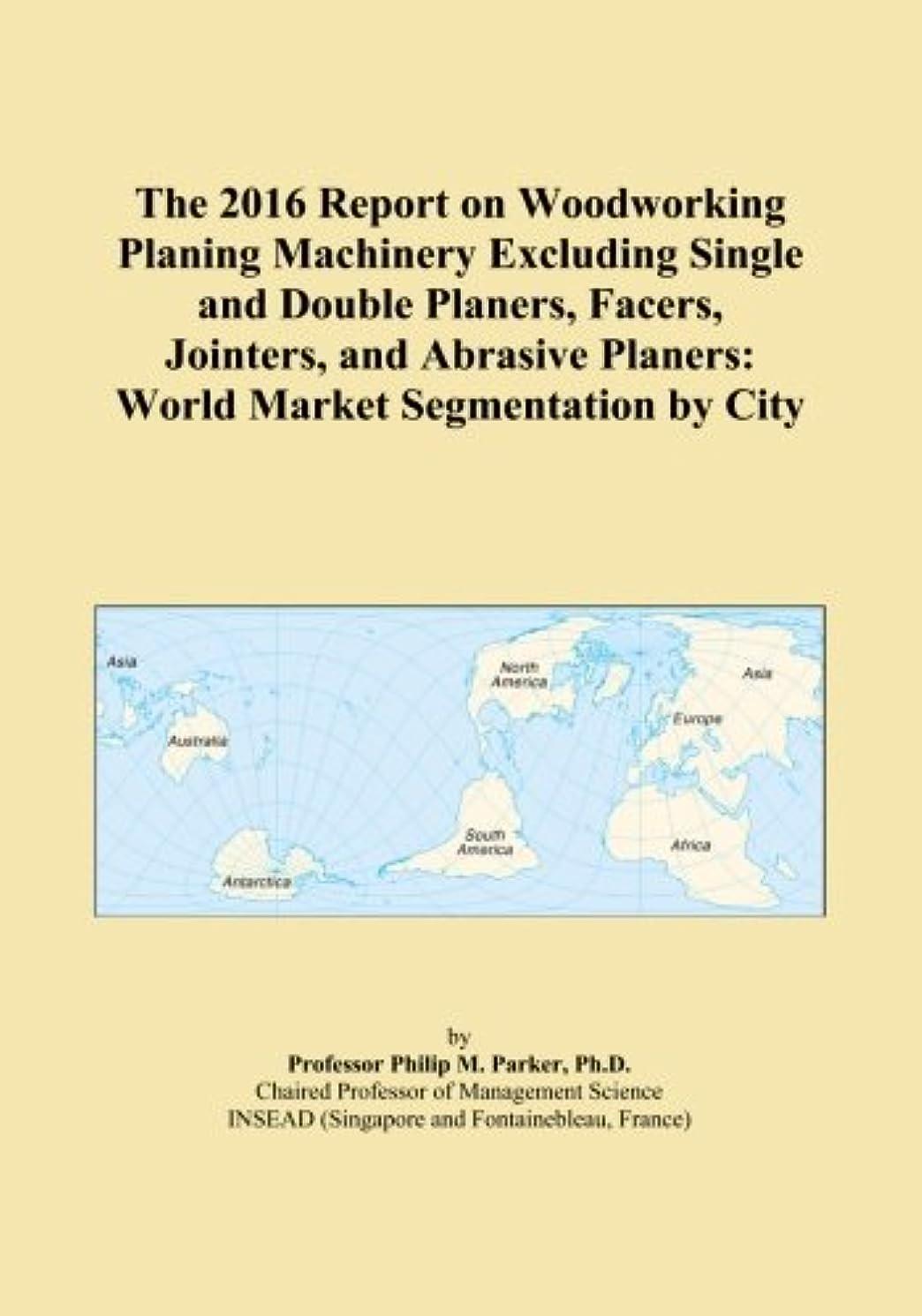 ダンプネブ群衆The 2016 Report on Woodworking Planing Machinery Excluding Single and Double Planers, Facers, Jointers, and Abrasive Planers: World Market Segmentation by City