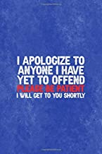 I Apologize To Anyone I Have Yet To Offend Please Be Patient I Will Get To You Shortly: All Purpose 6x9 Blank Lined Notebook Journal Way Better Than A Card Trendy Unique Gift Blue Texture Mean People