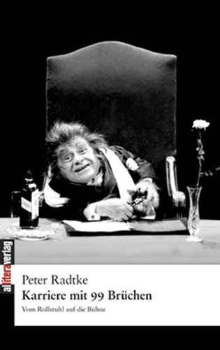 Karriere mit 99 Brüchen: Vom Rollstuhl auf die Bühne by Peter Radtke (2009-09-22)