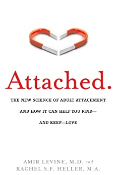 Attached: The New Science of Adult Attachment and How It Can Help You Find—and Keep—Love: The New Science of Adult Attachment and How It Can Help You Find--and Keep-- Love by [Amir Levine, Rachel Heller]