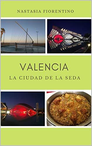 Valencia. La ciudad de la seda (Guías narradas de España nº 3) de Nastasia Fiorentino