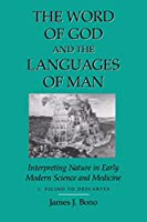 The Word of God and the Languages of Man: Interpreting Nature in Early Modern Science and Medicine : Ficino to Descartes (Science and Literature Series)