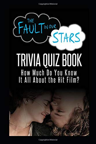 The Fault in Our Stars Trivia Quiz Book: How Much Do You Know it All About the Hit Film?